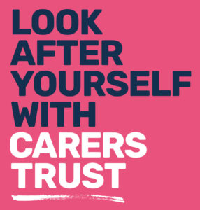 Look After Yourself With Carers Trust